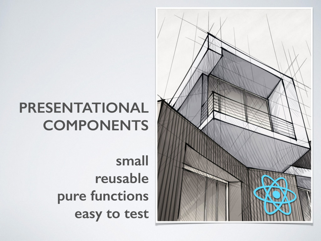 PRESENTATIONAL COMPONENTS small reusable pure f...