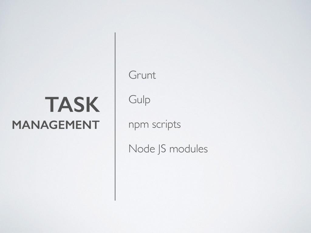 TASK MANAGEMENT Grunt Gulp npm scripts Node JS ...