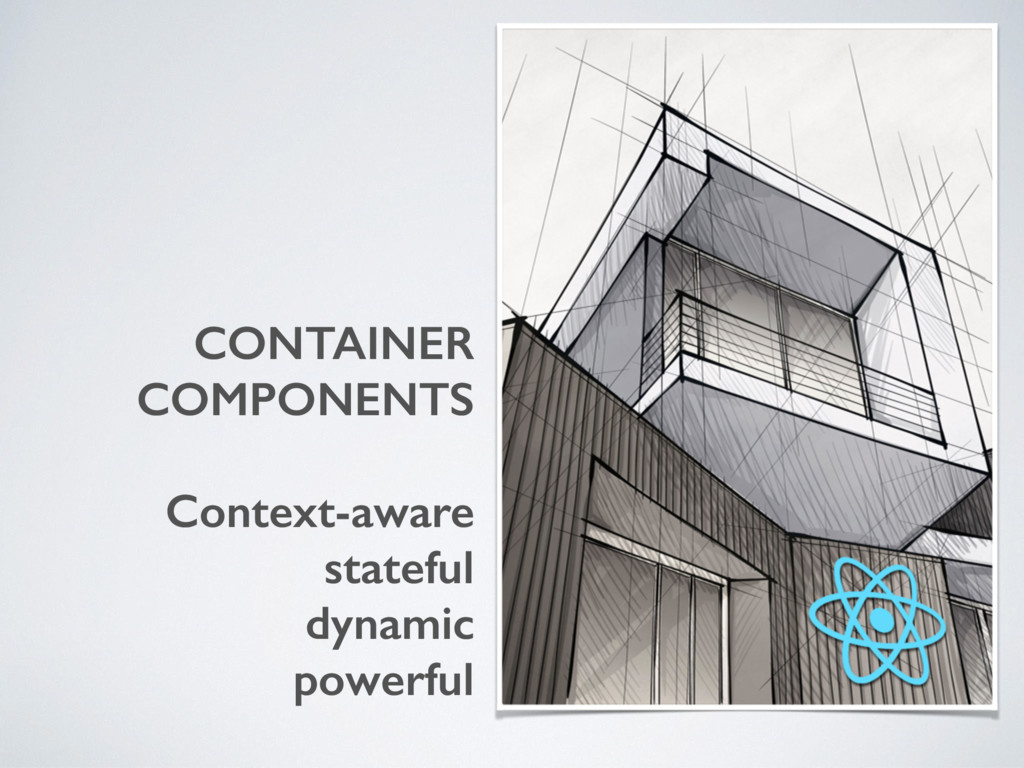 CONTAINER COMPONENTS Context-aware stateful dyn...