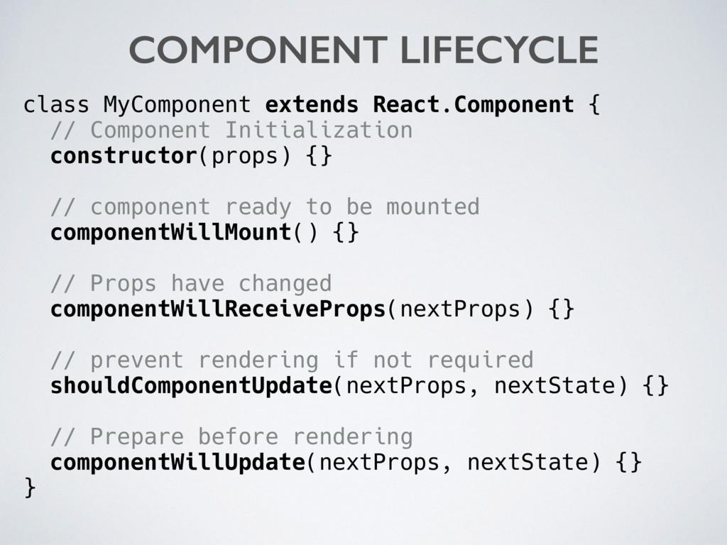 class MyComponent extends React.Component { // ...