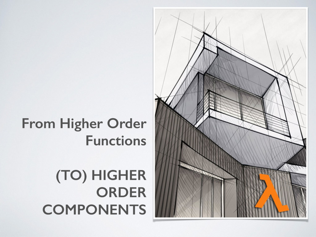From Higher Order Functions (TO) HIGHER ORDER C...