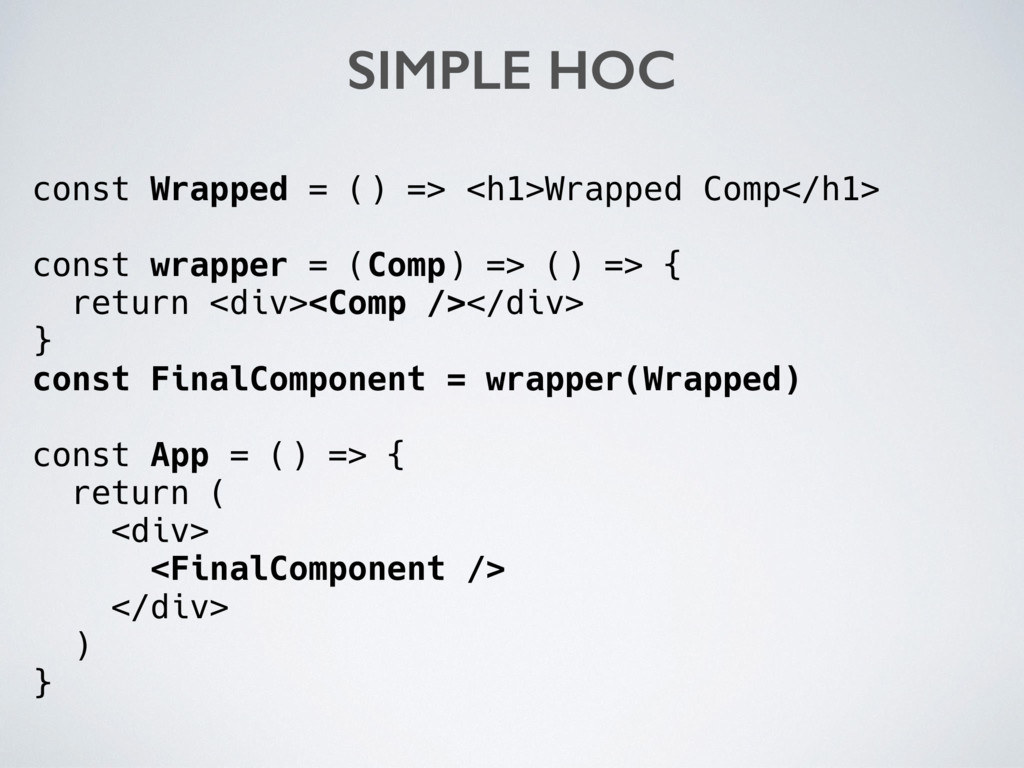 const Wrapped = () => <h1>Wrapped Comp</h1> con...