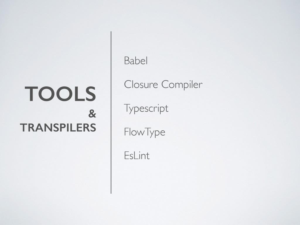 TOOLS & TRANSPILERS Babel Closure Compiler Type...
