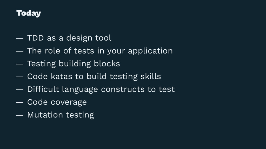 Today — TDD as a design tool — The role of test...