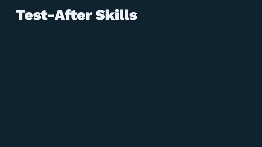 Test-A!er Skills