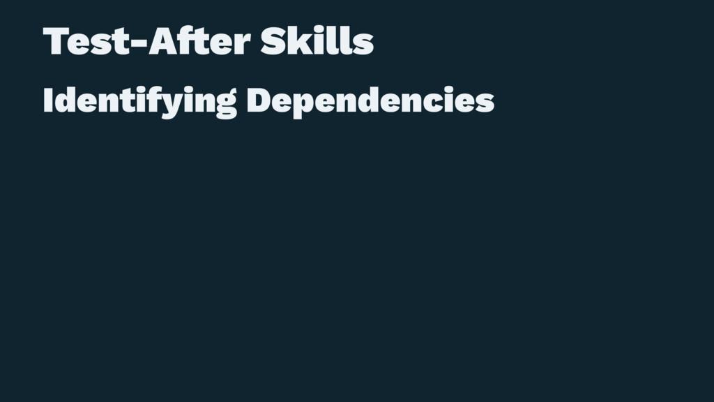 Test-A!er Skills Identifying Dependencies