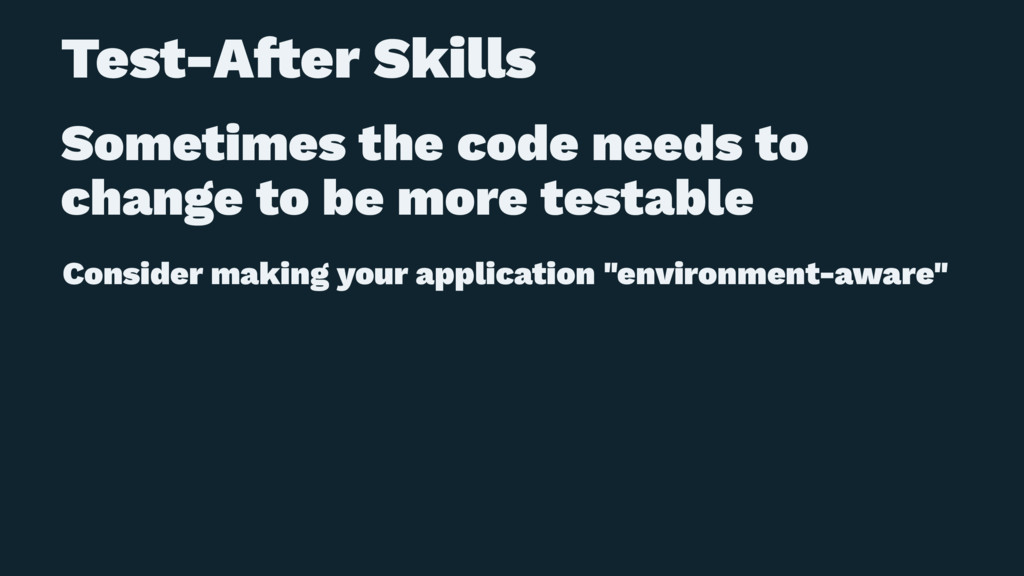 Test-A!er Skills Sometimes the code needs to ch...