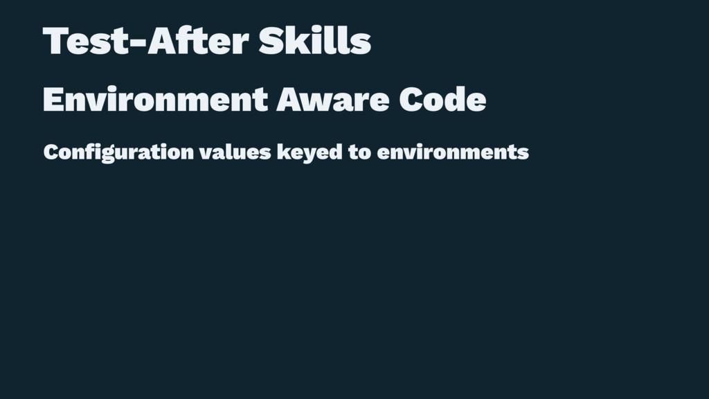 Test-A!er Skills Environment Aware Code Configur...