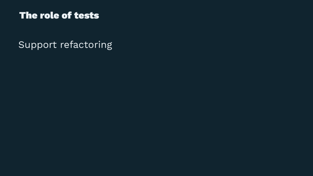 The role of tests Support refactoring