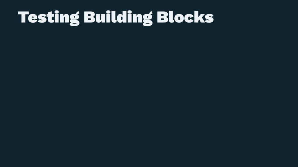 Testing Building Blocks