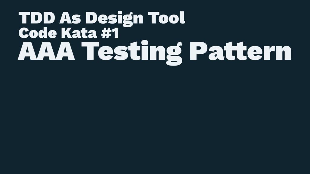 TDD As Design Tool Code Kata #1 AAA Testing Pa!...