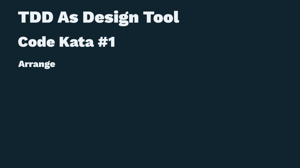 TDD As Design Tool Code Kata #1 Arrange