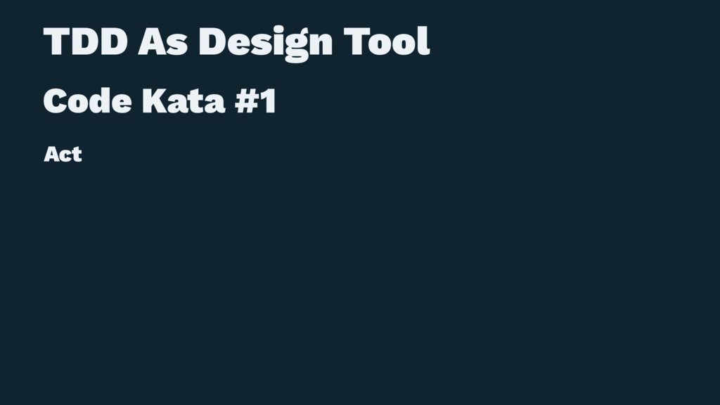TDD As Design Tool Code Kata #1 Act