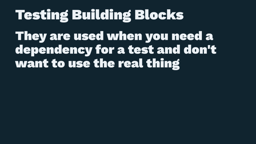 Testing Building Blocks They are used when you ...