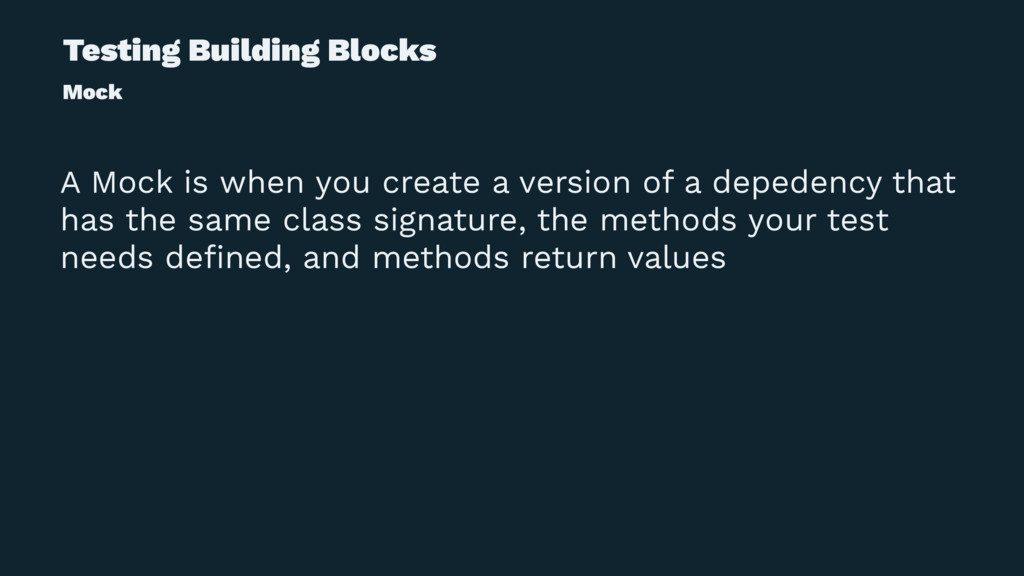 Testing Building Blocks Mock A Mock is when you...
