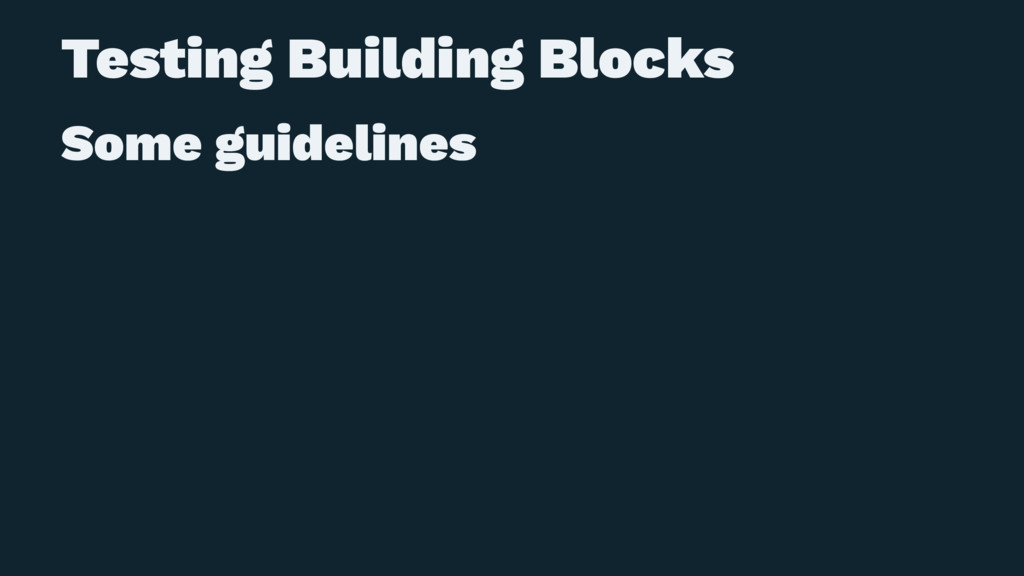 Testing Building Blocks Some guidelines