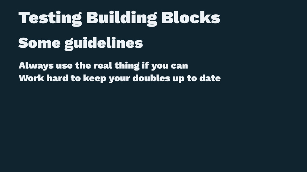 Testing Building Blocks Some guidelines Always ...