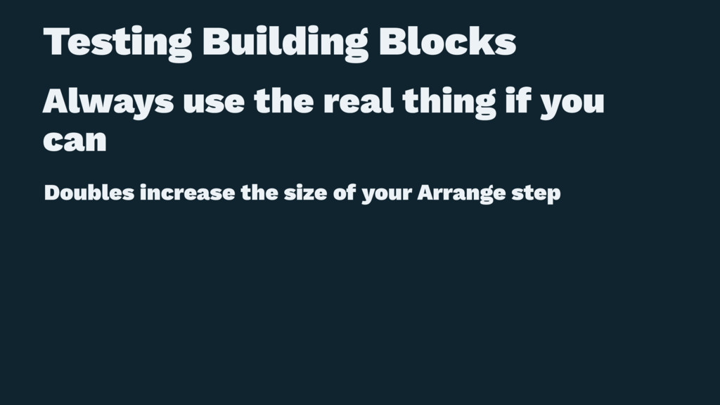 Testing Building Blocks Always use the real thi...