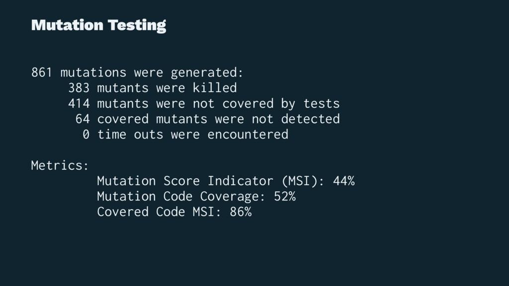 Mutation Testing 861 mutations were generated: ...