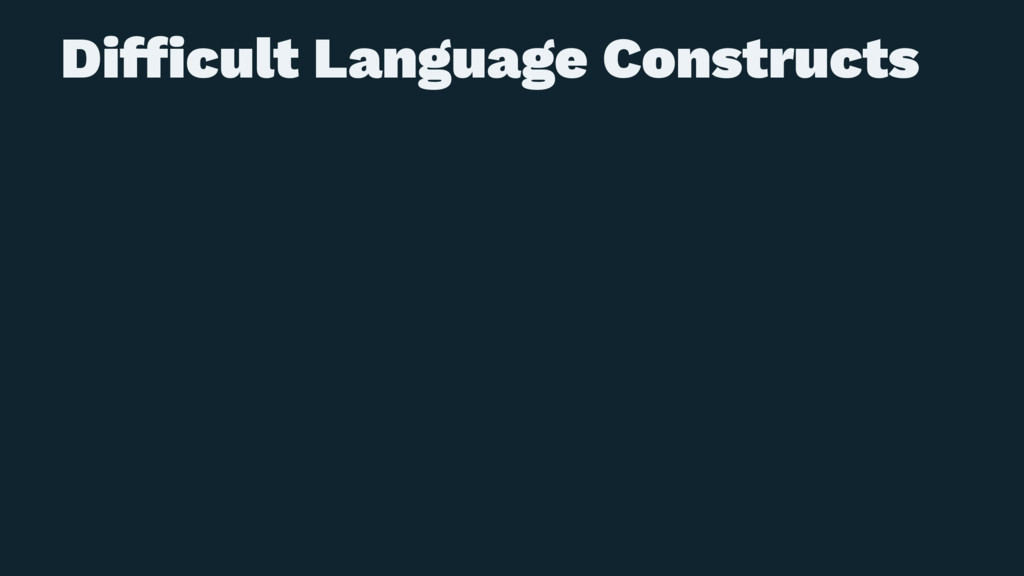 Difficult Language Constructs