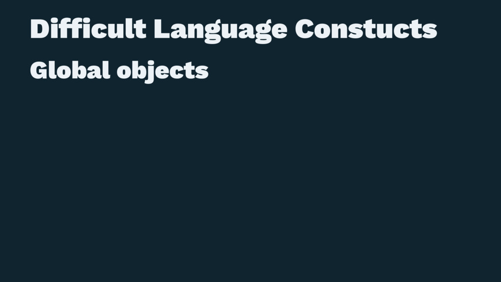 Difficult Language Constucts Global objects