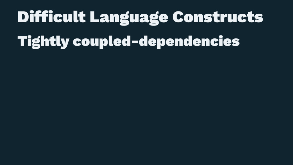 Difficult Language Constructs Tightly coupled-de...
