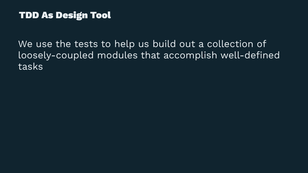 TDD As Design Tool We use the tests to help us ...