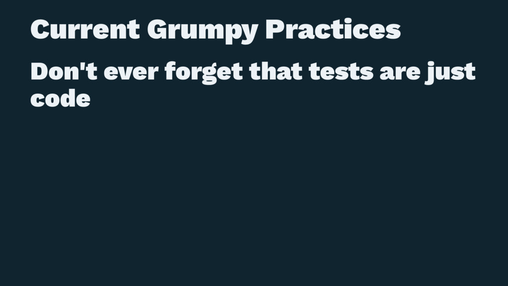 Current Grumpy Practices Don't ever forget that...