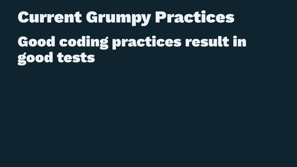 Current Grumpy Practices Good coding practices ...
