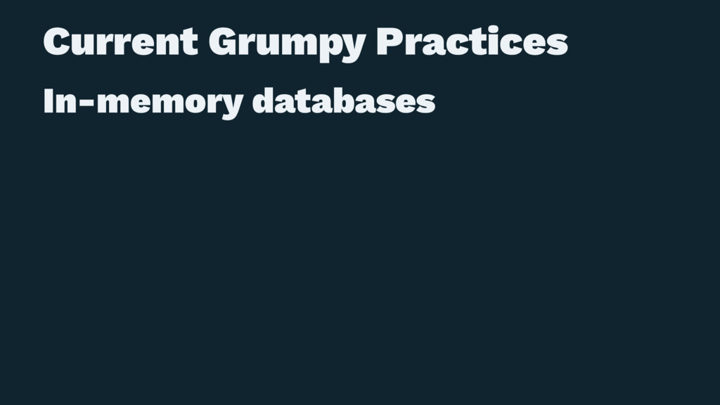Current Grumpy Practices In-memory databases