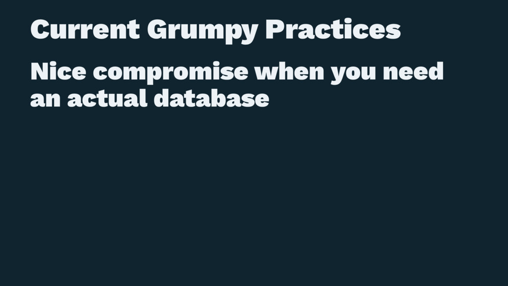 Current Grumpy Practices Nice compromise when y...