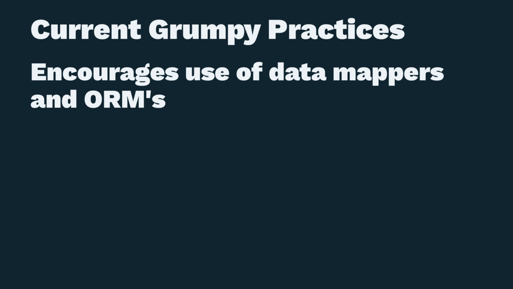 Current Grumpy Practices Encourages use of data...