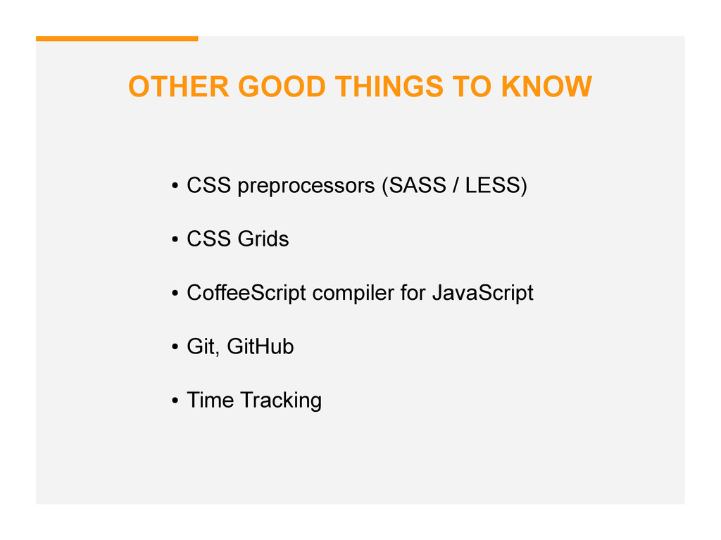 OTHER GOOD THINGS TO KNOW ● CSS preprocessors (...