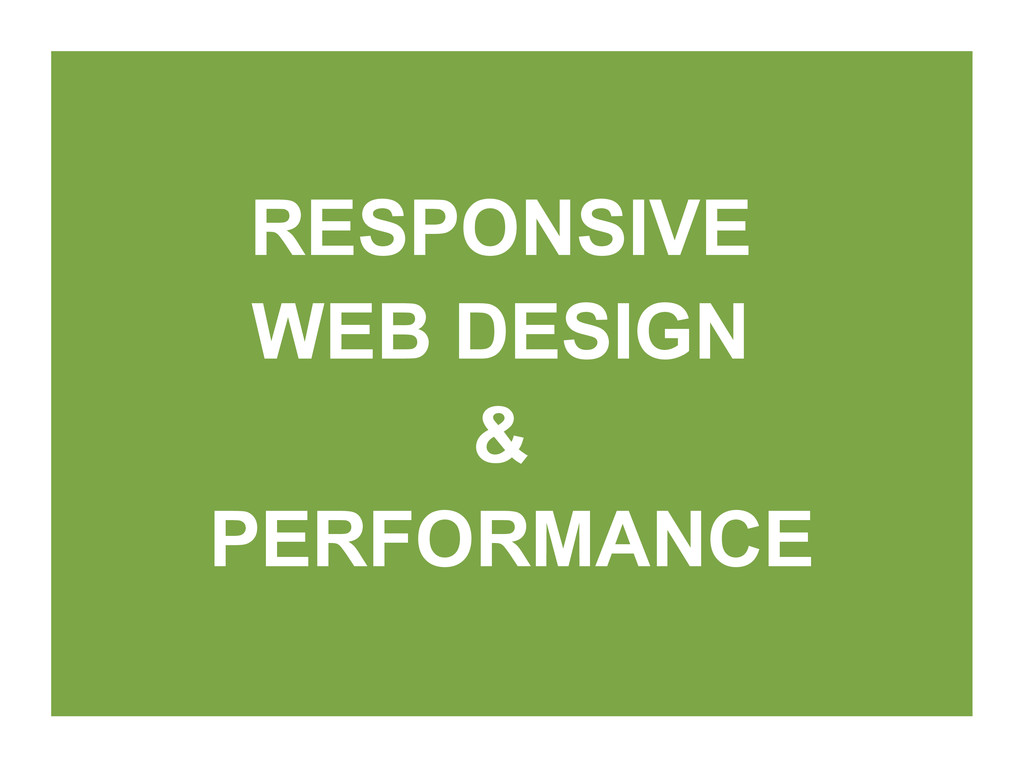 RESPONSIVE WEB DESIGN & PERFORMANCE