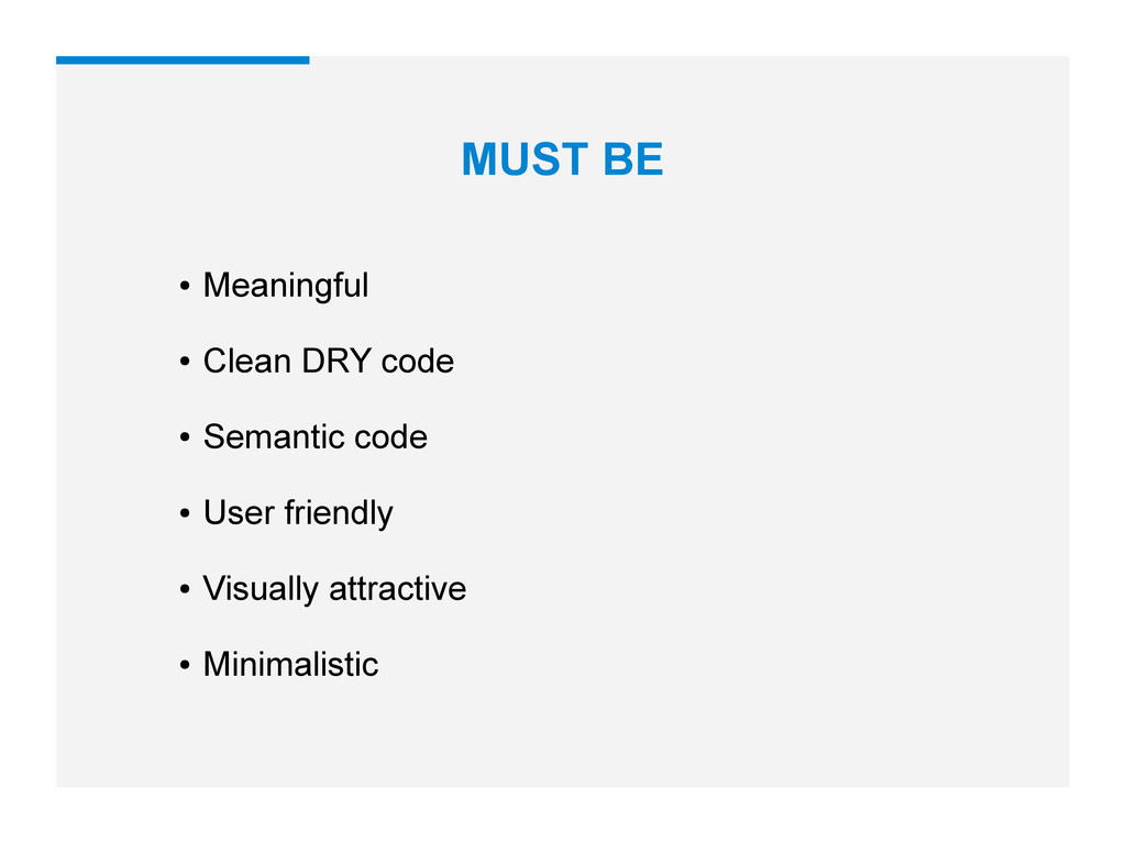 ● Meaningful ● Clean DRY code ● Semantic code ●...