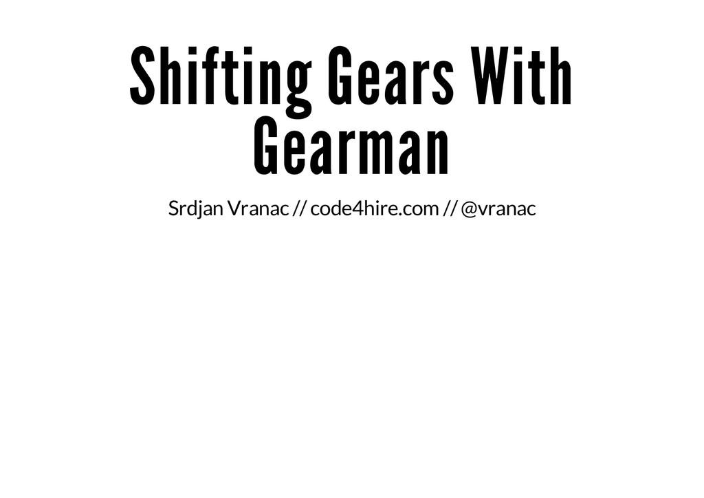 Shifting Gears With Gearman Srdjan Vranac // co...