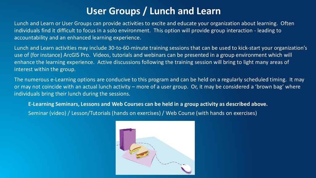 Lunch and Learn or User Groups can provide acti...