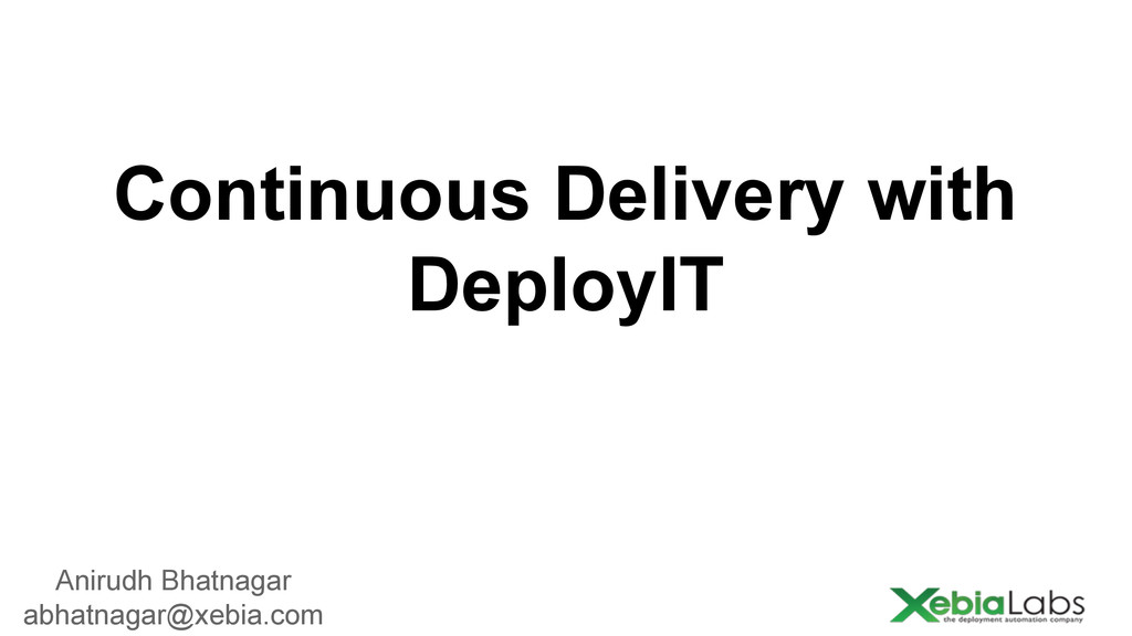 Continuous Delivery with DeployIT Anirudh Bhatn...