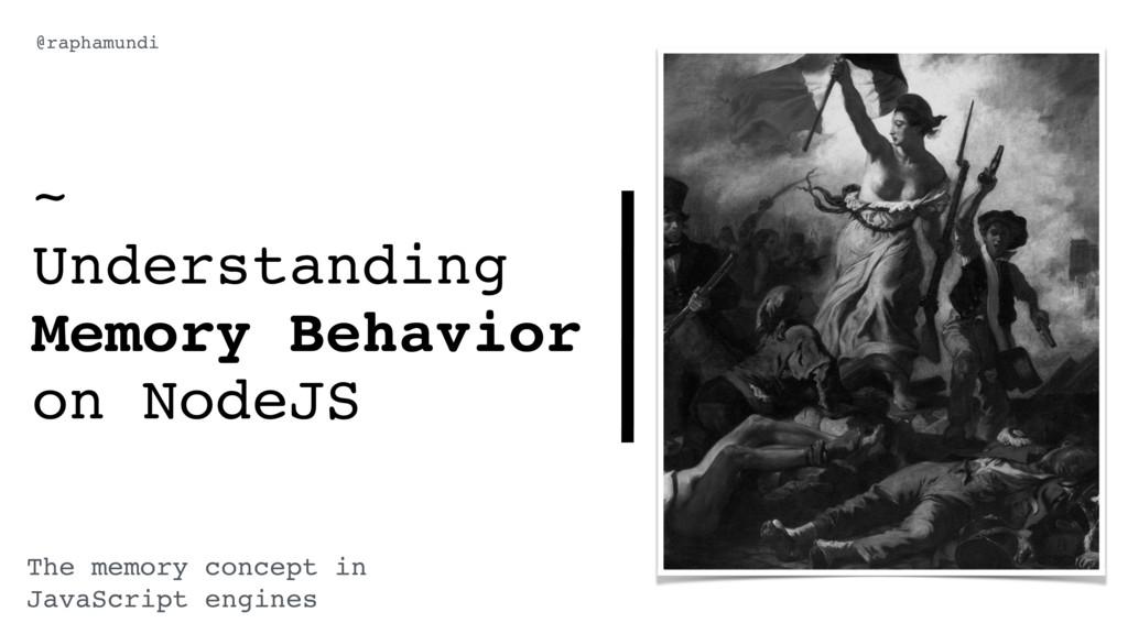 ~ Understanding Memory Behavior on NodeJS The m...