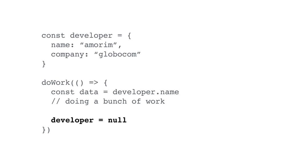 "const developer = { name: ""amorim"", company: ""g..."