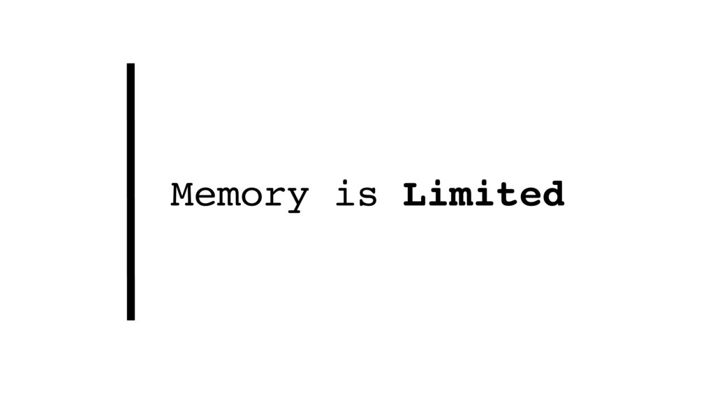 Memory is Limited
