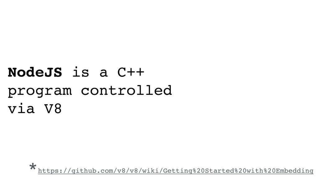 NodeJS is a C++ program controlled via V8 *http...