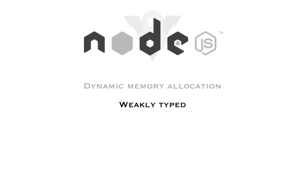 Dynamic memory allocation Weakly typed