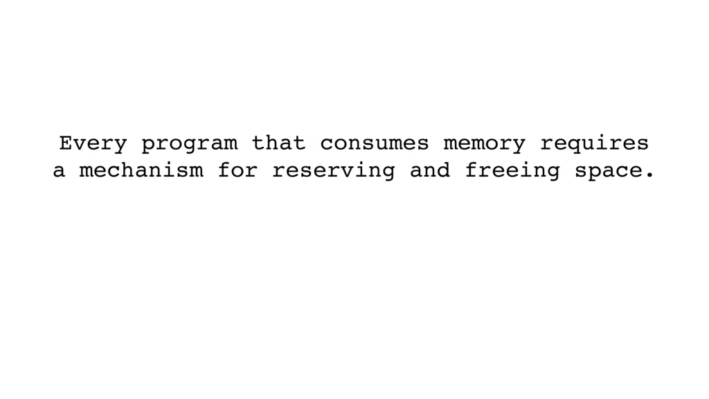 Every program that consumes memory requires a m...