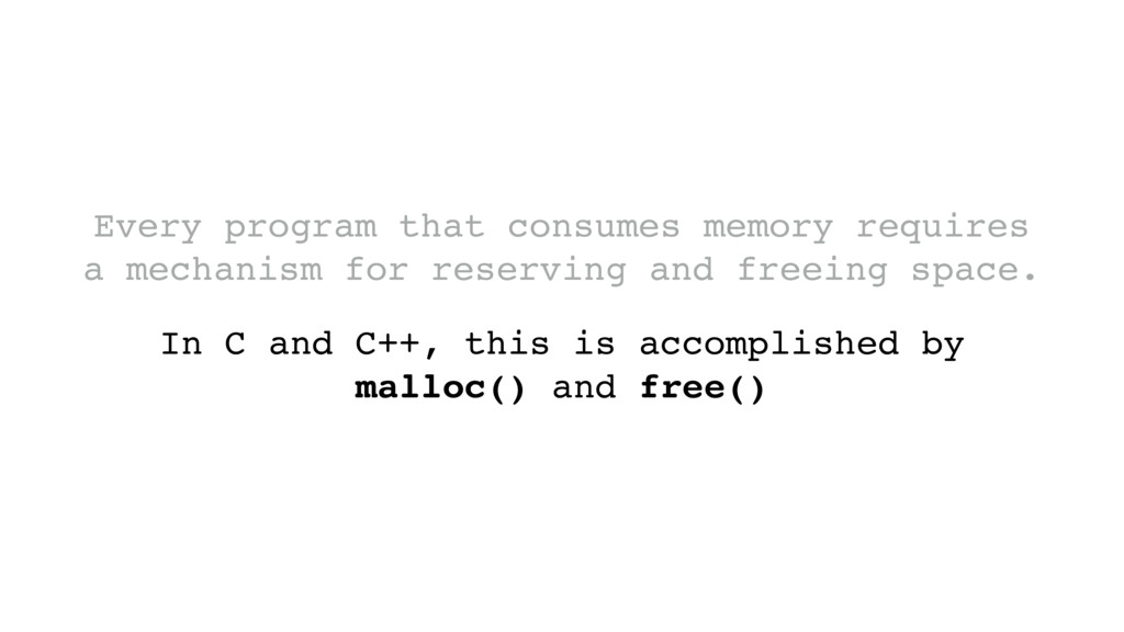In C and C++, this is accomplished by malloc() ...