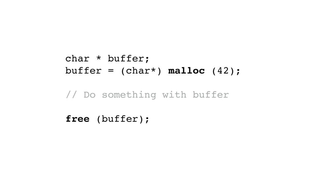 char * buffer; buffer = (char*) malloc (42); //...