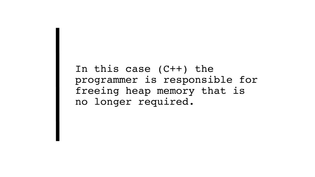 In this case (C++) the programmer is responsibl...
