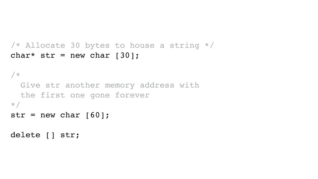 /* Allocate 30 bytes to house a string */ char*...