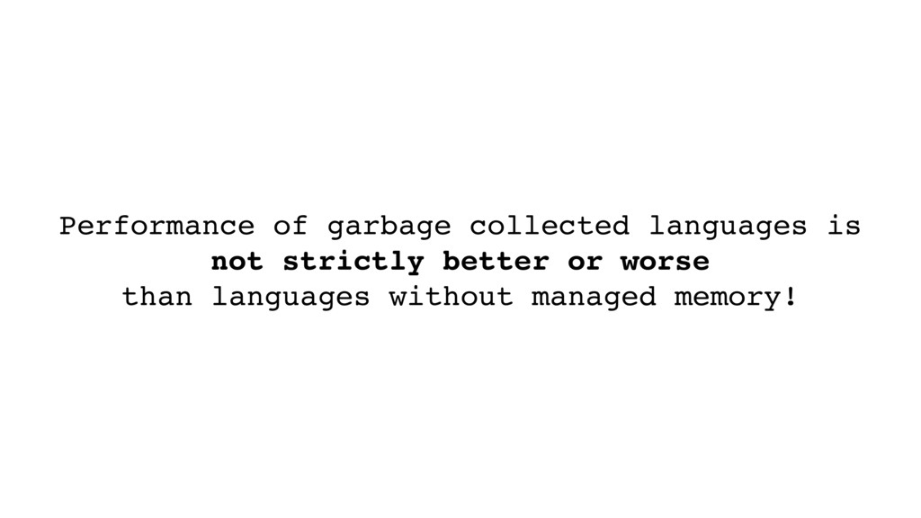 Performance of garbage collected languages is n...