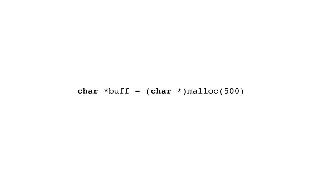 char *buff = (char *)malloc(500)